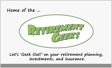 Retirement Geeks - Let's Geek Out on your retirement and financial planning, investments and insurance.